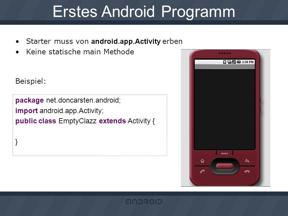 Erstes Android Programm Starter muss von android.app.Activity erben Keine statische main Methode Beispiel: package net.doncarsten.android; import andr