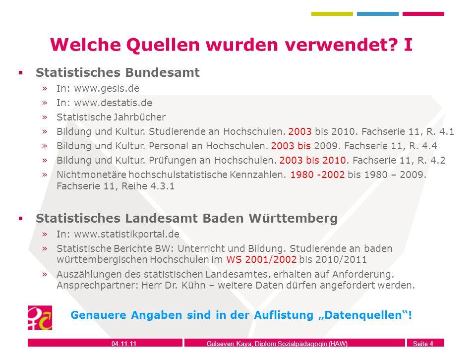 04.11.11Gülseven Kaya, Diplom Sozialpädagogin (HAW)Seite 4 Welche Quellen wurden verwendet? I Statistisches Bundesamt »In: www.gesis.de »In: www.desta