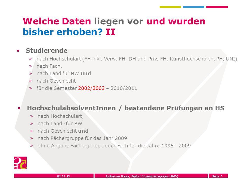 04.11.11Gülseven Kaya, Diplom Sozialpädagogin (HAW)Seite 7 Welche Daten liegen vor und wurden bisher erhoben? II HochschulabsolventInnen / bestandene