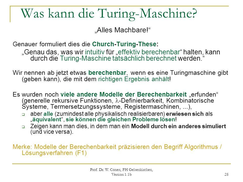 Prof. Dr. W. Conen, FH Gelsenkirchen, Version 1.1b 28 Was kann die Turing-Maschine? Alles Machbare! Genauer formuliert dies die Church-Turing-These: G