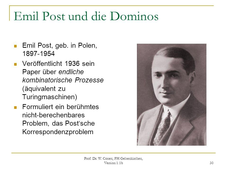 Prof. Dr. W. Conen, FH Gelsenkirchen, Version 1.1b 30 Emil Post und die Dominos Emil Post, geb. in Polen, 1897-1954 Veröffentlicht 1936 sein Paper übe