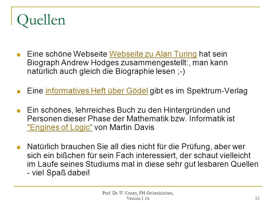 Prof. Dr. W. Conen, FH Gelsenkirchen, Version 1.1b 55 Quellen Eine schöne Webseite Webseite zu Alan Turing hat sein Biograph Andrew Hodges zusammenges