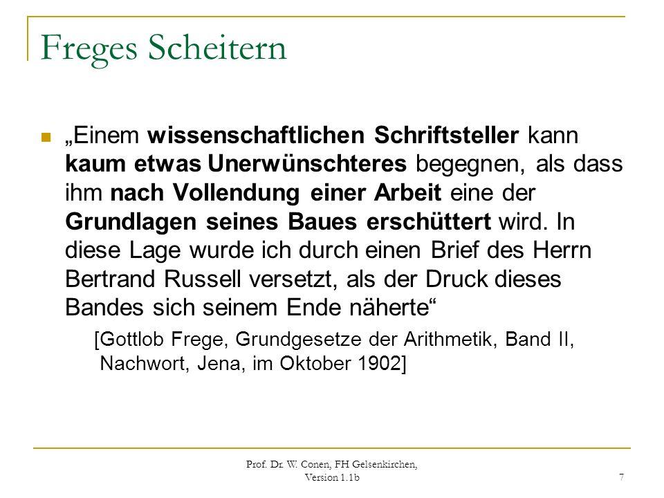 Prof. Dr. W. Conen, FH Gelsenkirchen, Version 1.1b 7 Freges Scheitern Einem wissenschaftlichen Schriftsteller kann kaum etwas Unerwünschteres begegnen