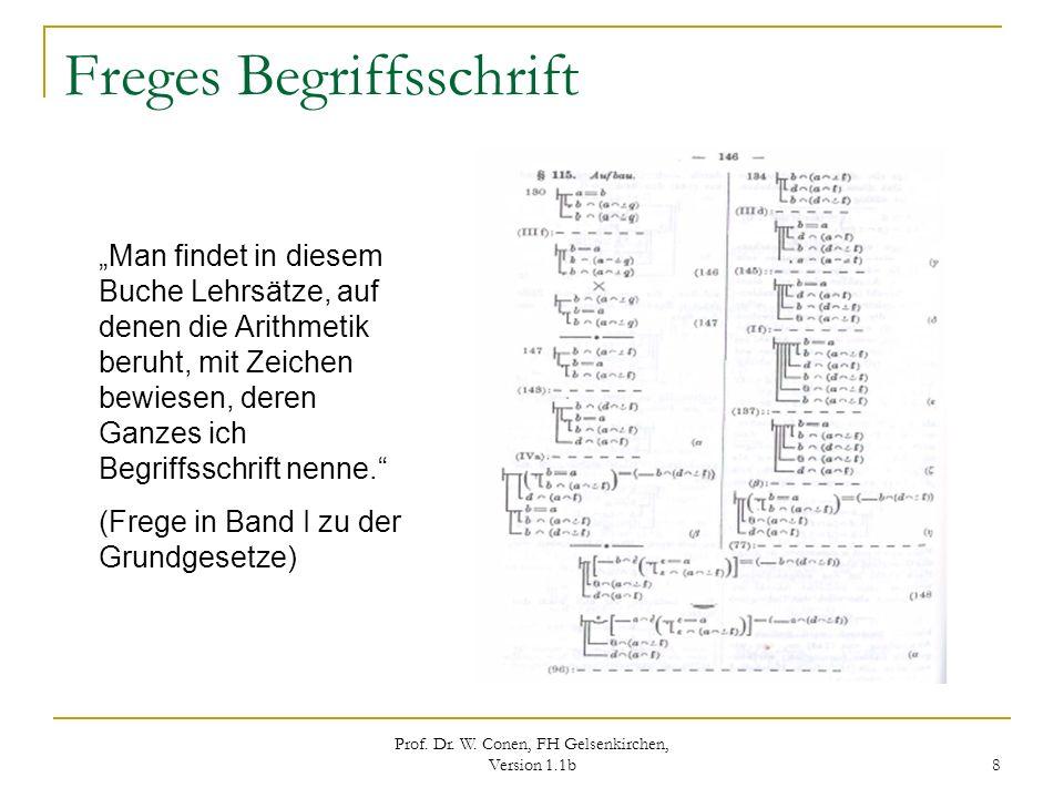 Prof. Dr. W. Conen, FH Gelsenkirchen, Version 1.1b 8 Freges Begriffsschrift Man findet in diesem Buche Lehrsätze, auf denen die Arithmetik beruht, mit