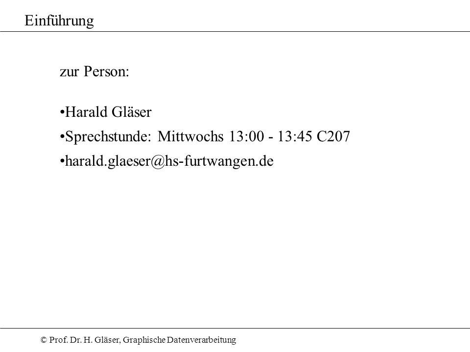 © Prof. Dr. H. Gläser, Graphische Datenverarbeitung zur Person: Harald Gläser Sprechstunde: Mittwochs 13:00 - 13:45 C207 harald.glaeser@hs-furtwangen.