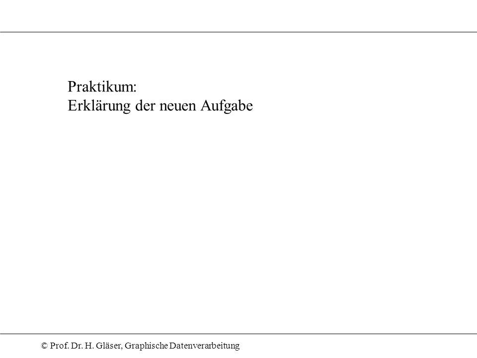 © Prof. Dr. H. Gläser, Graphische Datenverarbeitung Praktikum: Erklärung der neuen Aufgabe