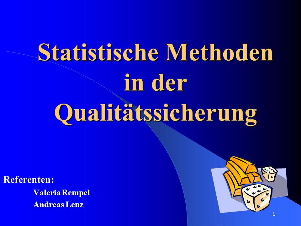 1 Statistische Methoden in der Qualitätssicherung Referenten: Valeria Rempel Andreas Lenz