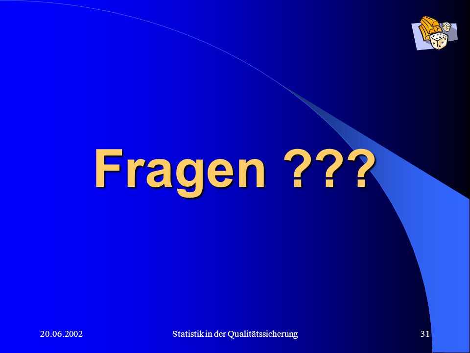 20.06.2002Statistik in der Qualitätssicherung31 Fragen ??? Fragen ???