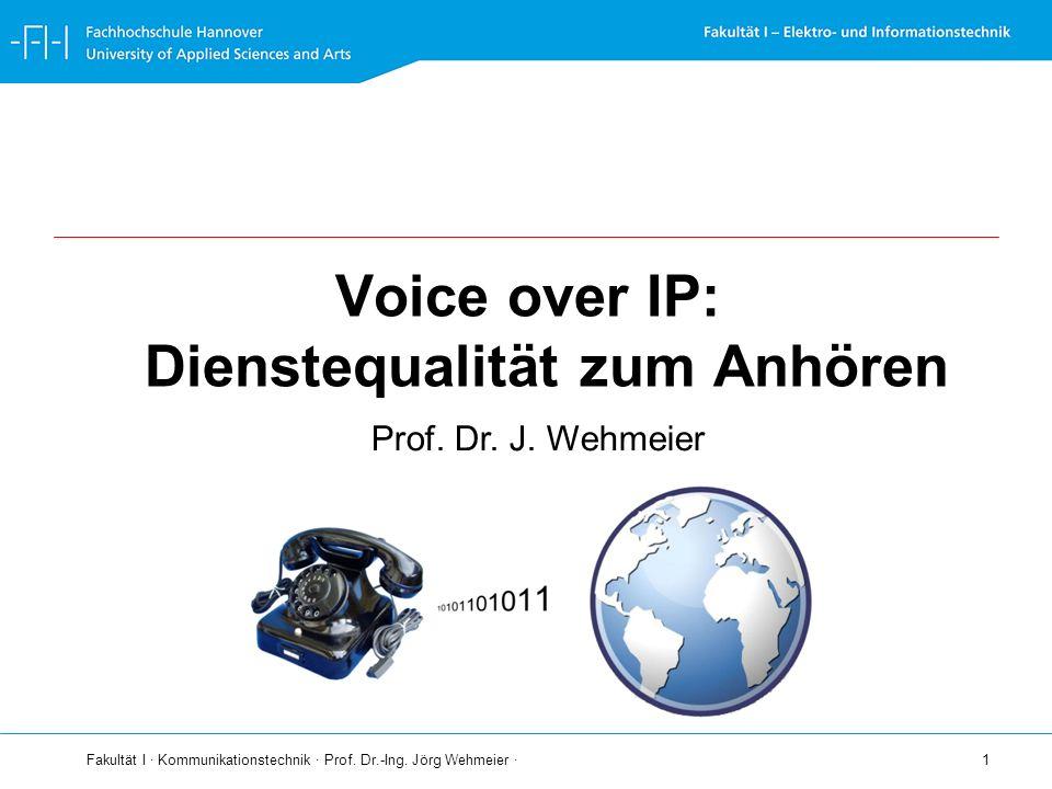 Fakultät I · Kommunikationstechnik · Prof. Dr.-Ing. Jörg Wehmeier · 1 Voice over IP: Dienstequalität zum Anhören Prof. Dr. J. Wehmeier