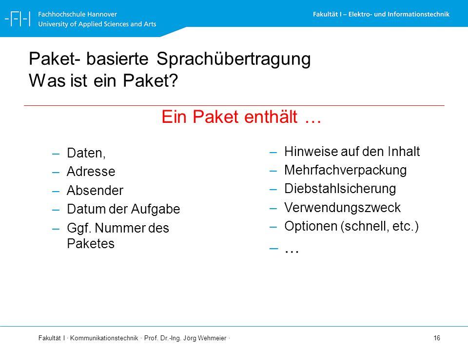 Fakultät I · Kommunikationstechnik · Prof. Dr.-Ing. Jörg Wehmeier · 16 Paket- basierte Sprachübertragung Was ist ein Paket? –Daten, –Adresse –Absender