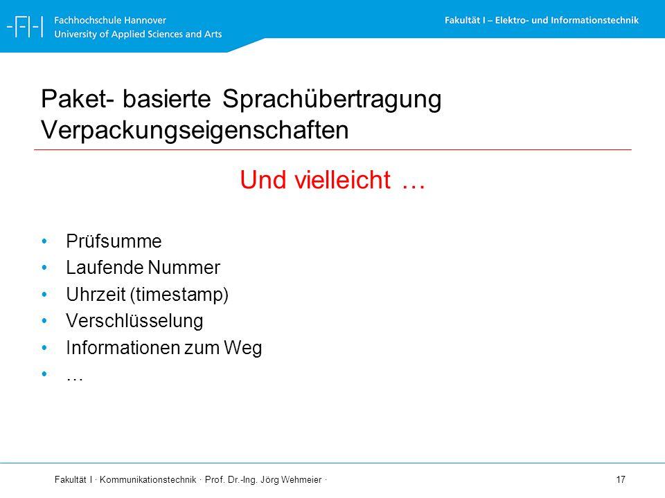 Fakultät I · Kommunikationstechnik · Prof. Dr.-Ing. Jörg Wehmeier · 17 Paket- basierte Sprachübertragung Verpackungseigenschaften Und vielleicht … Prü