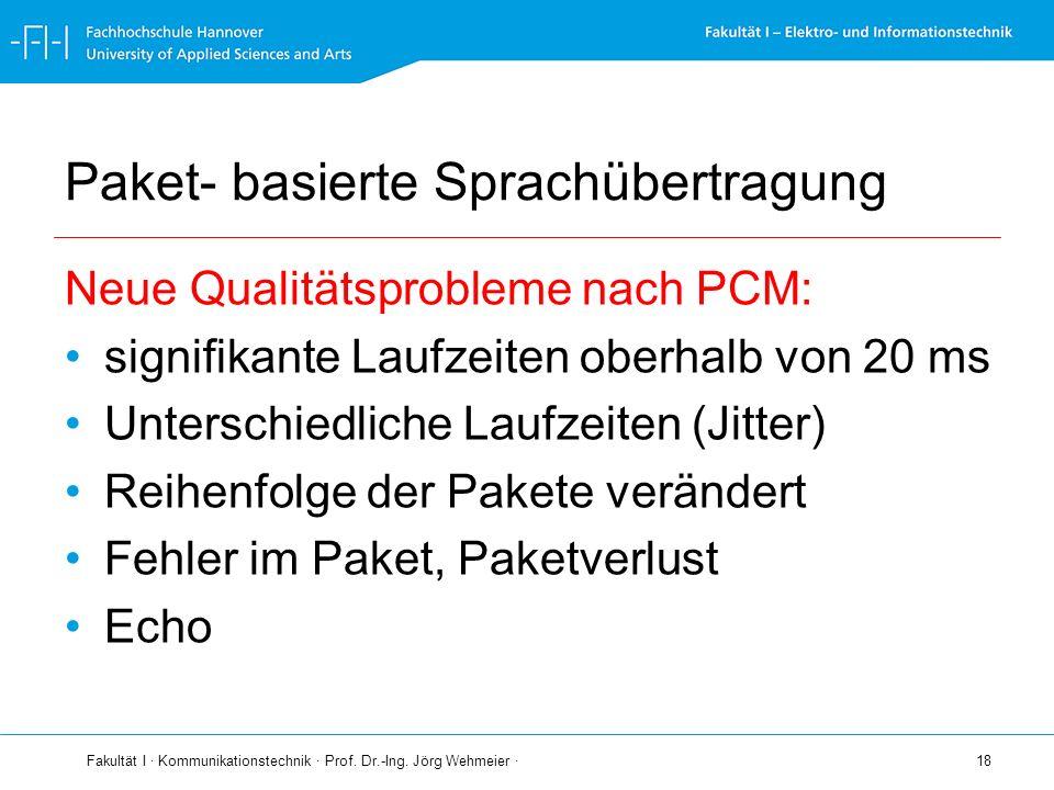 Fakultät I · Kommunikationstechnik · Prof. Dr.-Ing. Jörg Wehmeier · 18 Paket- basierte Sprachübertragung Neue Qualitätsprobleme nach PCM: signifikante