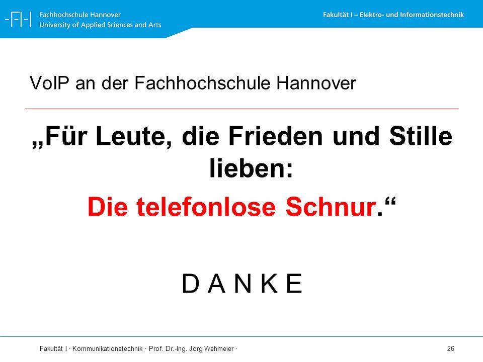 Fakultät I · Kommunikationstechnik · Prof. Dr.-Ing. Jörg Wehmeier · 26 VoIP an der Fachhochschule Hannover Für Leute, die Frieden und Stille lieben: D