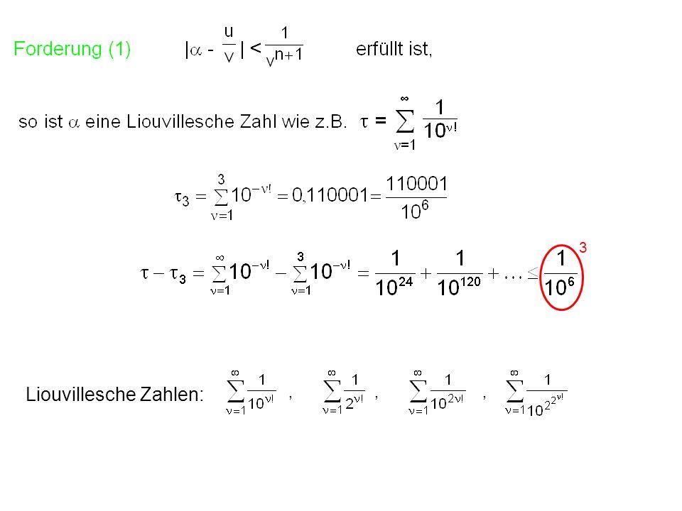 3 Liouvillesche Zahlen:,,,