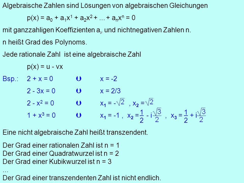 Irrationalitätsbeweis: x ist nicht Wurzel eines Polynoms vom Grade n = 1: a 0 + a 1 x = 0mita 0,a 1 sonst wäre x = -a 0 /a 1 Transzendenzbeweis: x ist nicht Wurzel eines Polynoms a 0 + a 1 x +...