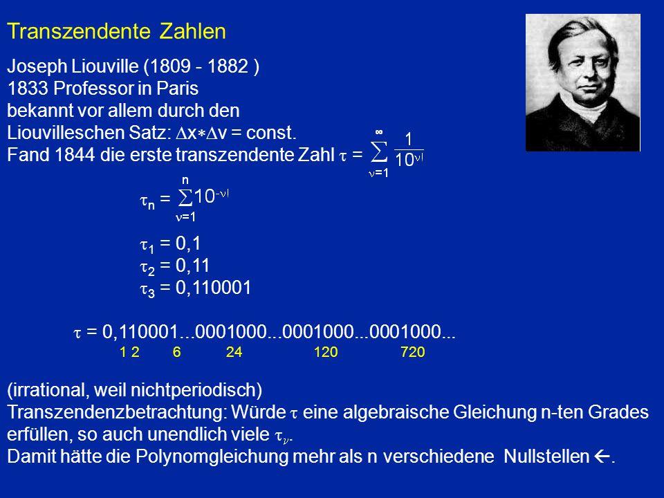 Transzendente Zahlen Joseph Liouville (1809 - 1882 ) 1833 Professor in Paris bekannt vor allem durch den Liouvilleschen Satz: x v = const. Fand 1844 d