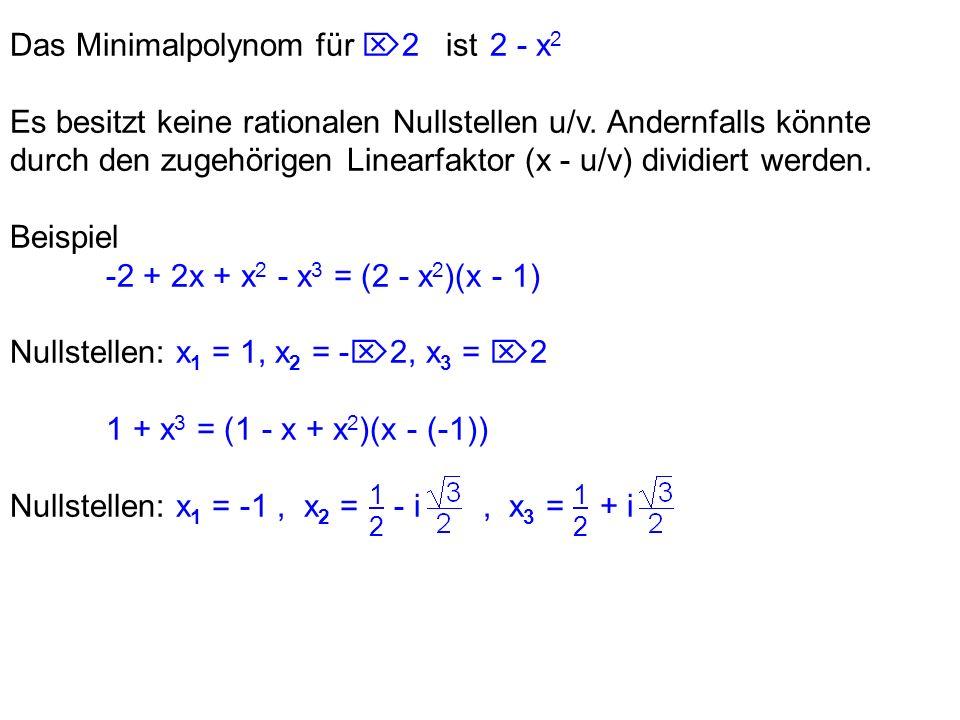 1212 1212 Das Minimalpolynom für 2 ist2 - x 2 Es besitzt keine rationalen Nullstellen u/v. Andernfalls könnte durch den zugehörigen Linearfaktor (x -