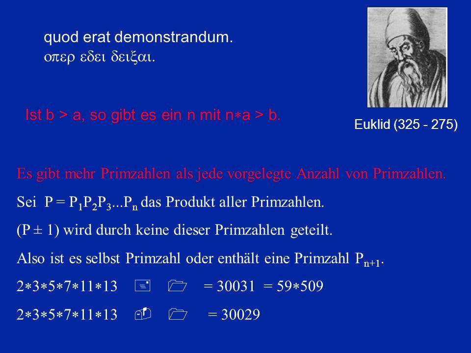 Es gibt mehr Primzahlen als jede vorgelegte Anzahl von Primzahlen. Sei P = P 1 P 2 P 3...P n das Produkt aller Primzahlen. (P ± 1) wird durch keine di