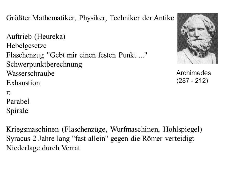 Archimedes (287 - 212) Größter Mathematiker, Physiker, Techniker der Antike Auftrieb (Heureka) Hebelgesetze Flaschenzug