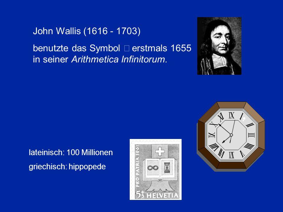 John Wallis (1616 - 1703) benutzte das Symbol erstmals 1655 in seiner Arithmetica Infinitorum. lateinisch: 100 Millionen griechisch: hippopede