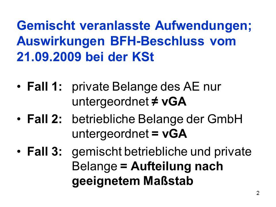 2 Gemischt veranlasste Aufwendungen; Auswirkungen BFH-Beschluss vom 21.09.2009 bei der KSt Fall 1:private Belange des AE nur untergeordnet vGA Fall 2: