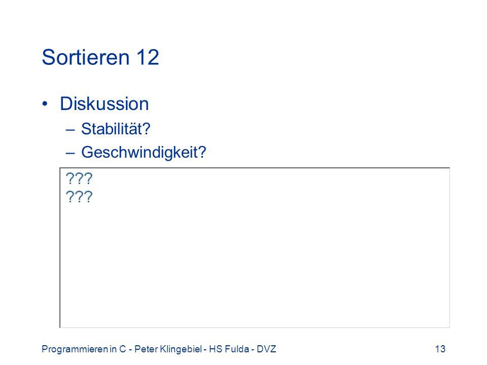 Programmieren in C - Peter Klingebiel - HS Fulda - DVZ13 Sortieren 12 Diskussion –Stabilität? –Geschwindigkeit?