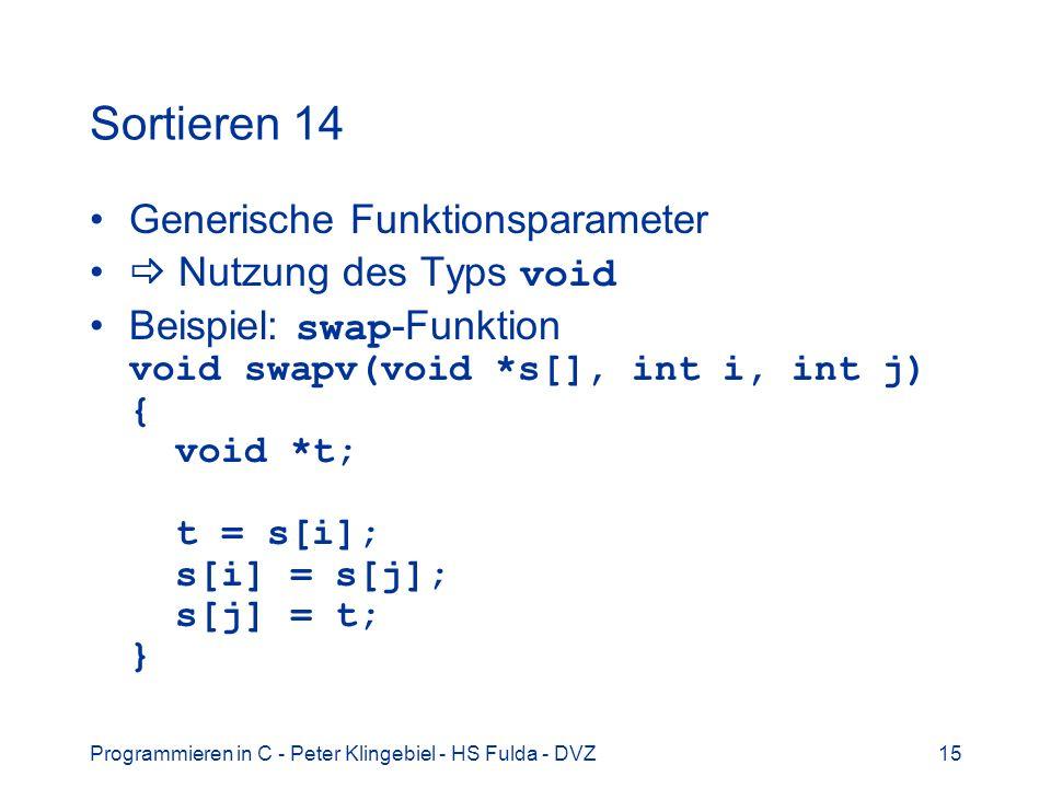 Programmieren in C - Peter Klingebiel - HS Fulda - DVZ15 Sortieren 14 Generische Funktionsparameter Nutzung des Typs void Beispiel: swap -Funktion voi