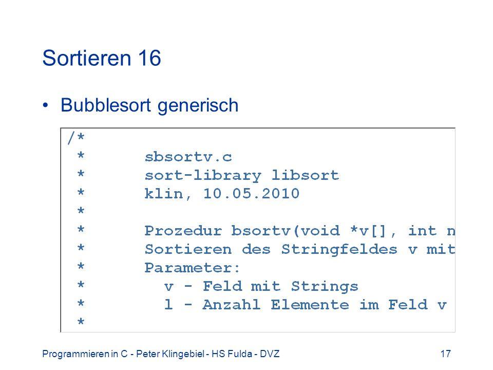 Programmieren in C - Peter Klingebiel - HS Fulda - DVZ17 Sortieren 16 Bubblesort generisch