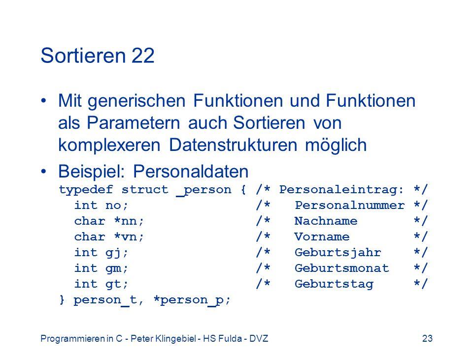 Programmieren in C - Peter Klingebiel - HS Fulda - DVZ23 Sortieren 22 Mit generischen Funktionen und Funktionen als Parametern auch Sortieren von komp
