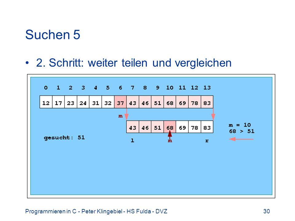 Programmieren in C - Peter Klingebiel - HS Fulda - DVZ30 Suchen 5 2. Schritt: weiter teilen und vergleichen