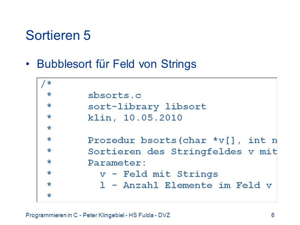 Programmieren in C - Peter Klingebiel - HS Fulda - DVZ7 Sortieren 6 Sortierprogramm für Strings
