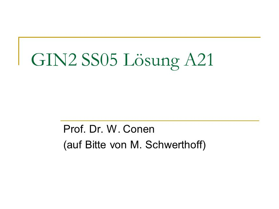 GIN2 SS05 Lösung A21 Prof. Dr. W. Conen (auf Bitte von M. Schwerthoff)