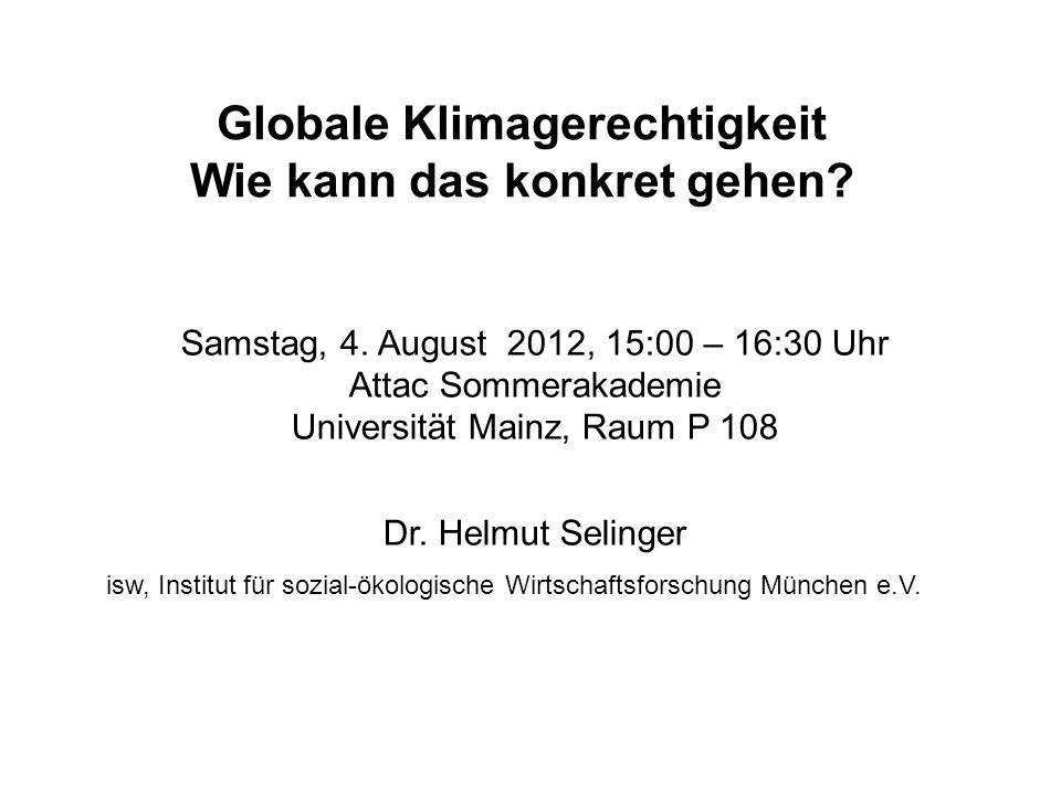 Globale Klimagerechtigkeit Wie kann das konkret gehen? Samstag, 4. August 2012, 15:00 – 16:30 Uhr Attac Sommerakademie Universität Mainz, Raum P 108 D