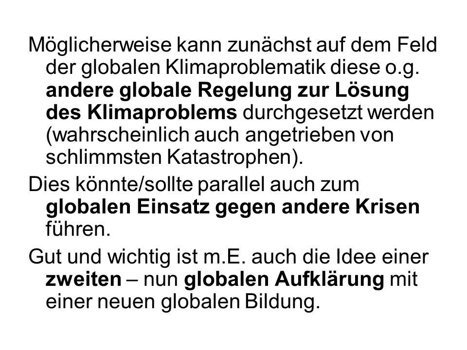 Möglicherweise kann zunächst auf dem Feld der globalen Klimaproblematik diese o.g. andere globale Regelung zur Lösung des Klimaproblems durchgesetzt w