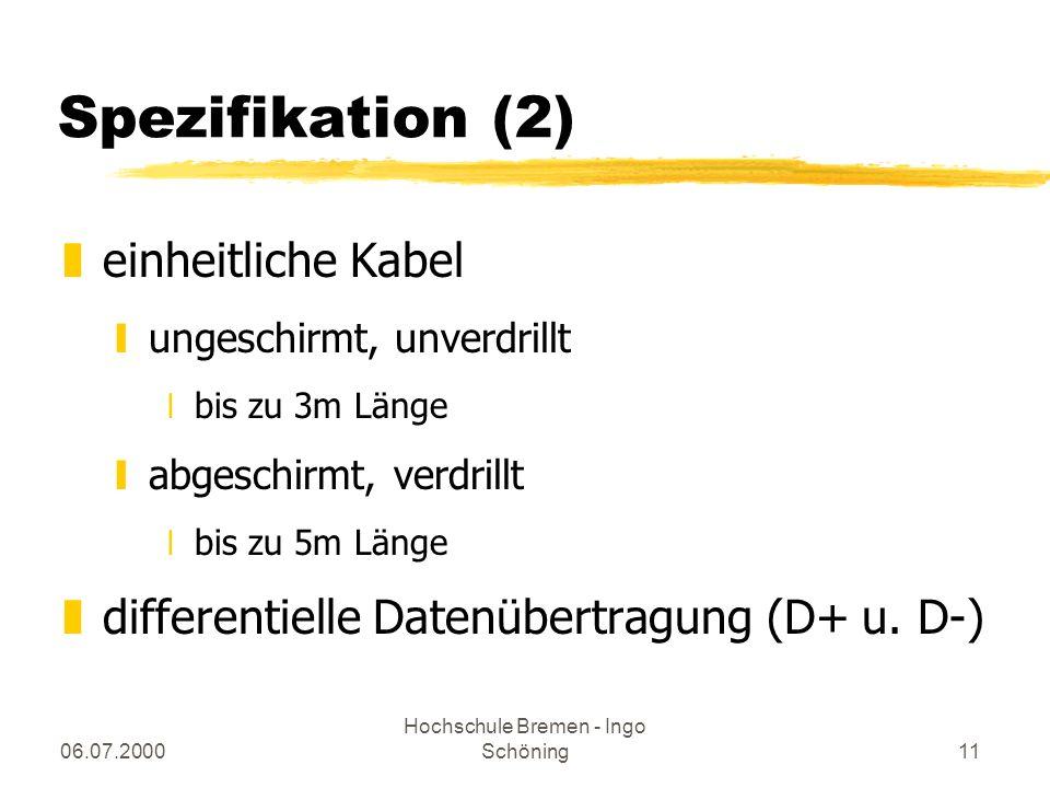 06.07.2000 Hochschule Bremen - Ingo Schöning11 Spezifikation (2) zeinheitliche Kabel yungeschirmt, unverdrillt xbis zu 3m Länge yabgeschirmt, verdrill