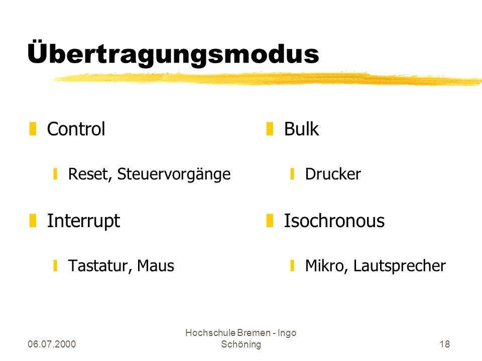 06.07.2000 Hochschule Bremen - Ingo Schöning18 Übertragungsmodus zControl yReset, Steuervorgänge zInterrupt yTastatur, Maus z Bulk yDrucker z Isochron
