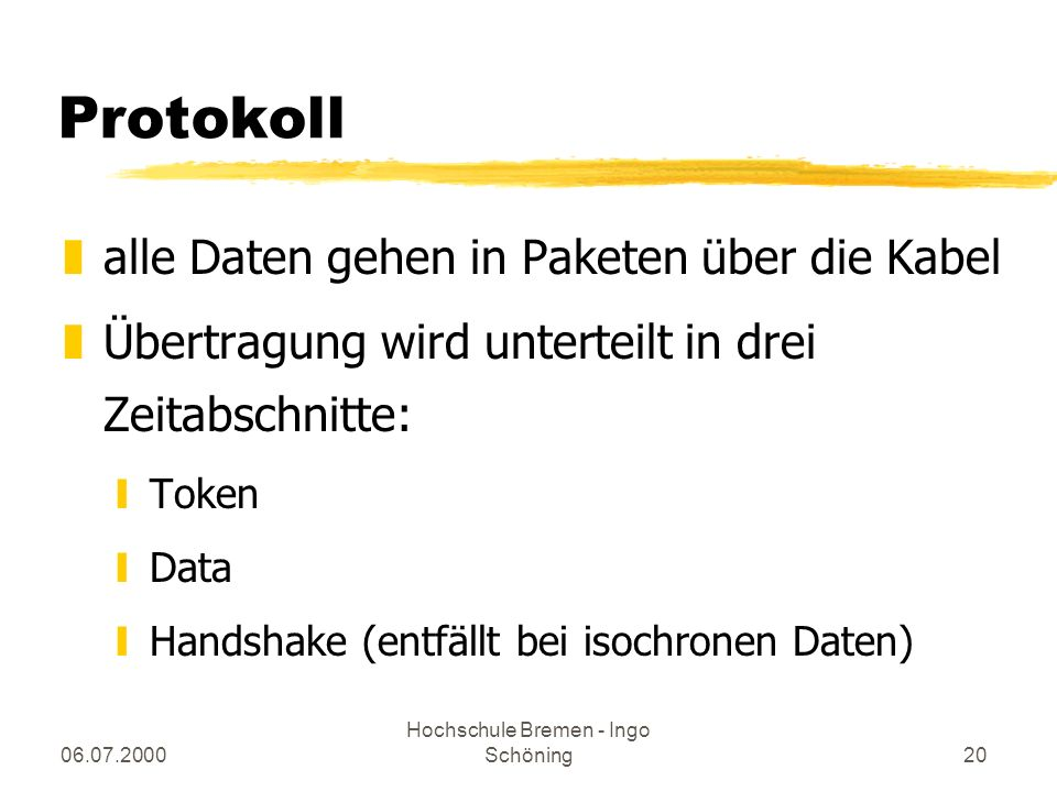 06.07.2000 Hochschule Bremen - Ingo Schöning20 Protokoll zalle Daten gehen in Paketen über die Kabel zÜbertragung wird unterteilt in drei Zeitabschnit