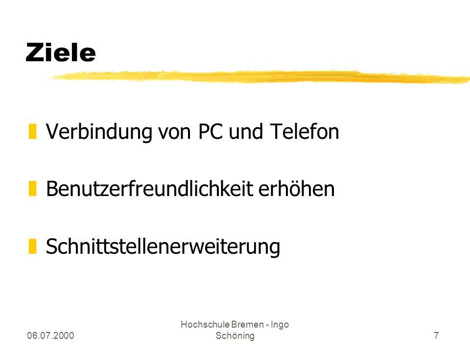 06.07.2000 Hochschule Bremen - Ingo Schöning7 Ziele zVerbindung von PC und Telefon zBenutzerfreundlichkeit erhöhen zSchnittstellenerweiterung