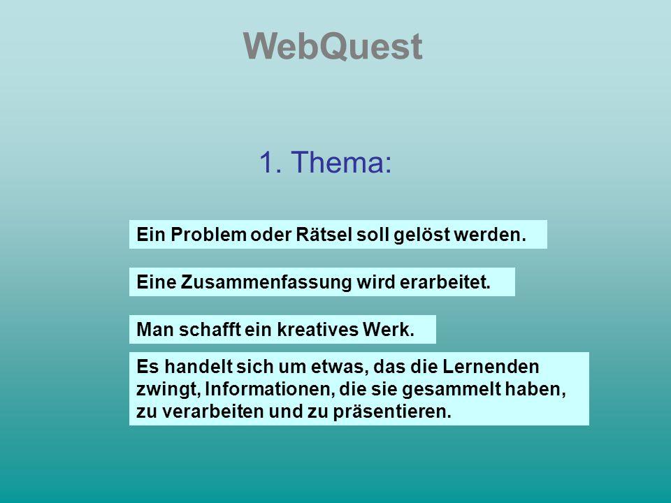 WebQuest 1. Thema: Ein Problem oder Rätsel soll gelöst werden.