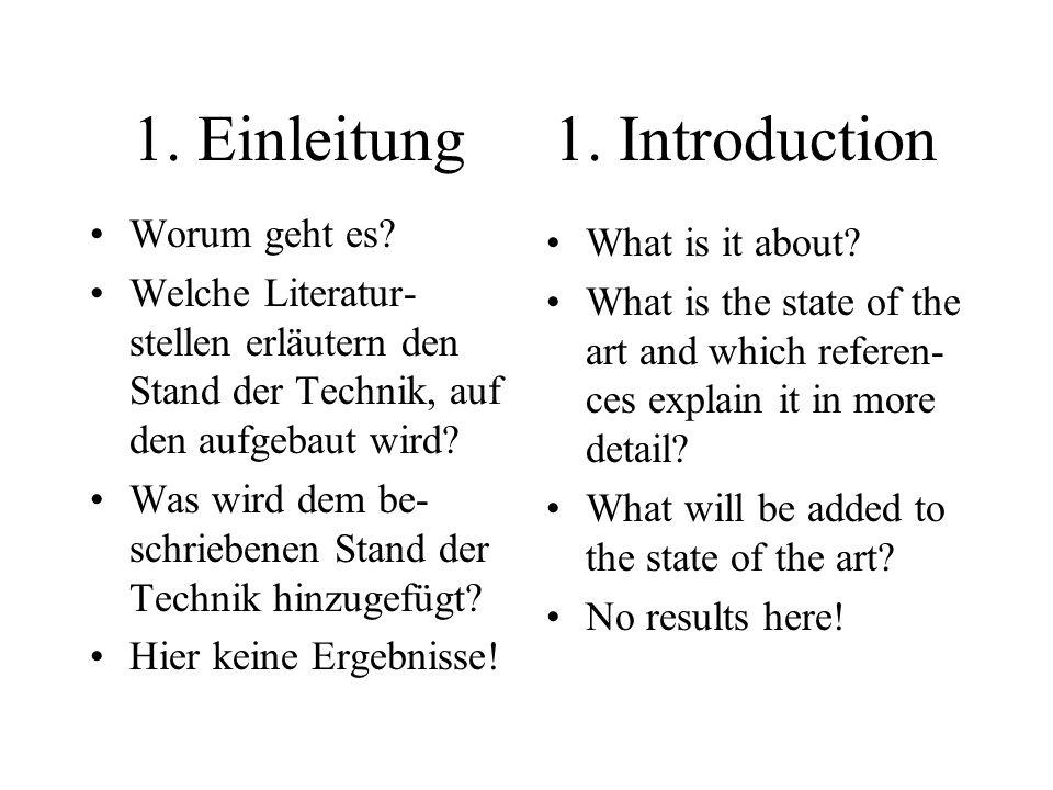1. Einleitung Worum geht es? Welche Literatur- stellen erläutern den Stand der Technik, auf den aufgebaut wird? Was wird dem be- schriebenen Stand der