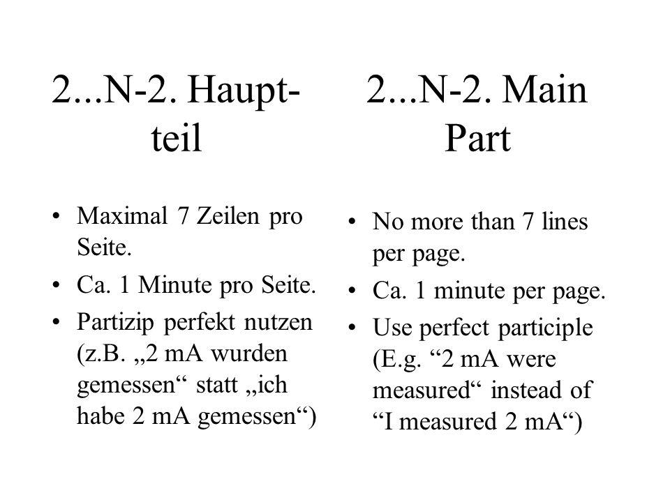 2...N-2. Haupt- teil Maximal 7 Zeilen pro Seite. Ca. 1 Minute pro Seite. Partizip perfekt nutzen (z.B. 2 mA wurden gemessen statt ich habe 2 mA gemess