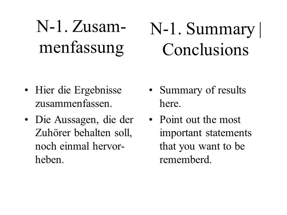 N-1. Zusam- menfassung Hier die Ergebnisse zusammenfassen. Die Aussagen, die der Zuhörer behalten soll, noch einmal hervor- heben. Summary of results