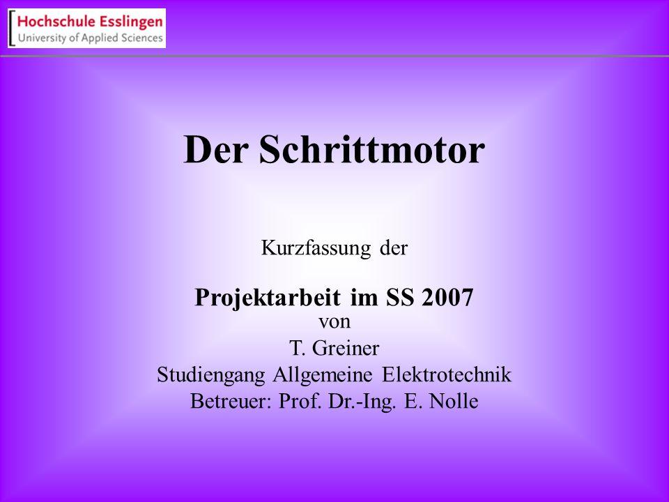 Der Schrittmotor Kurzfassung der Projektarbeit im SS 2007 von T. Greiner Studiengang Allgemeine Elektrotechnik Betreuer: Prof. Dr.-Ing. E. Nolle