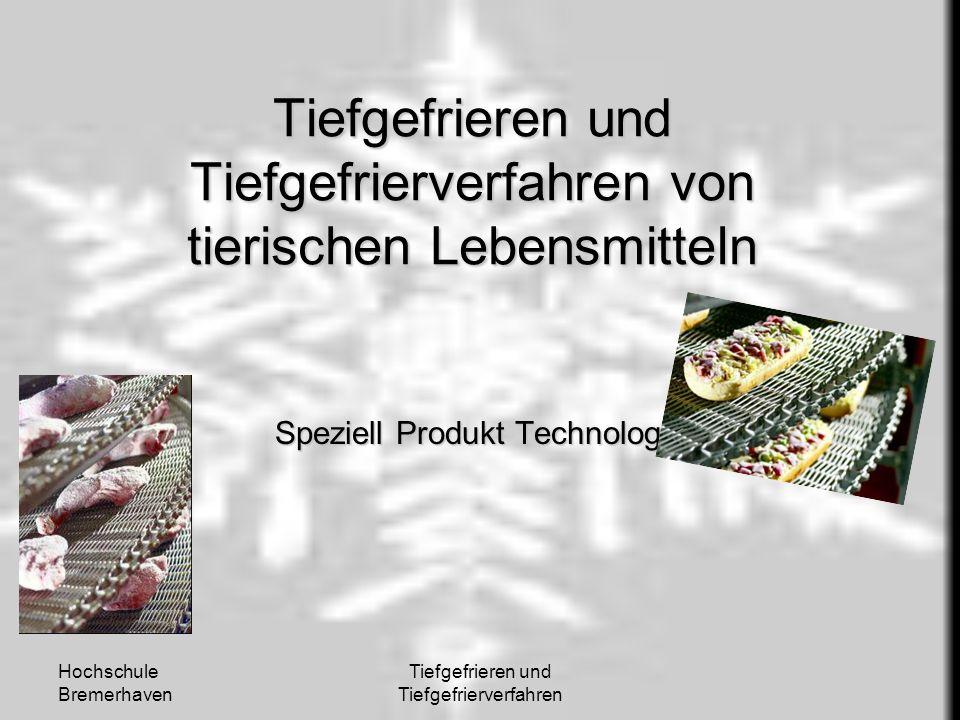 Hochschule Bremerhaven Tiefgefrieren und Tiefgefrierverfahren Tiefgefrieren und Tiefgefrierverfahren von tierischen Lebensmitteln Speziell Produkt Tec