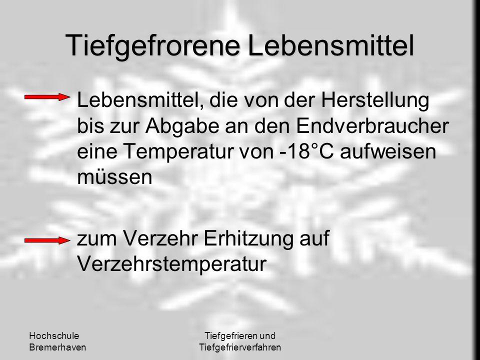 Hochschule Bremerhaven Tiefgefrieren und Tiefgefrierverfahren Tiefgefrorene Lebensmittel Lebensmittel, die von der Herstellung bis zur Abgabe an den E