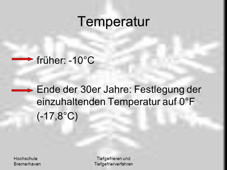Hochschule Bremerhaven Tiefgefrieren und Tiefgefrierverfahren Temperatur früher: -10°C Ende der 30er Jahre: Festlegung der einzuhaltenden Temperatur a