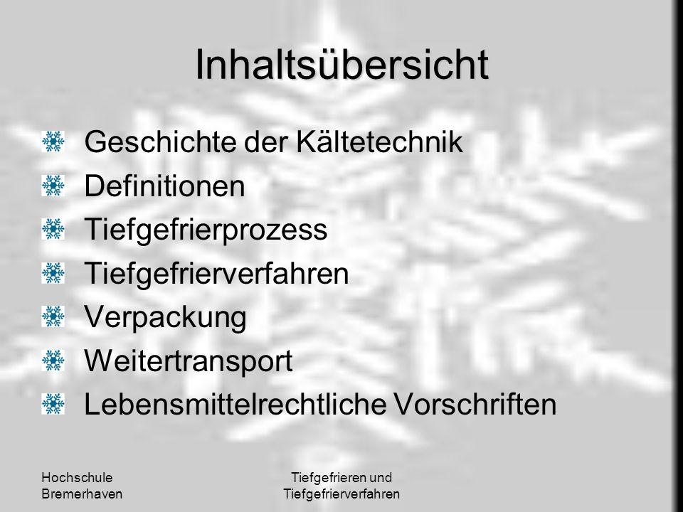 Hochschule Bremerhaven Tiefgefrieren und Tiefgefrierverfahren Inhaltsübersicht Geschichte der Kältetechnik Definitionen Tiefgefrierprozess Tiefgefrier