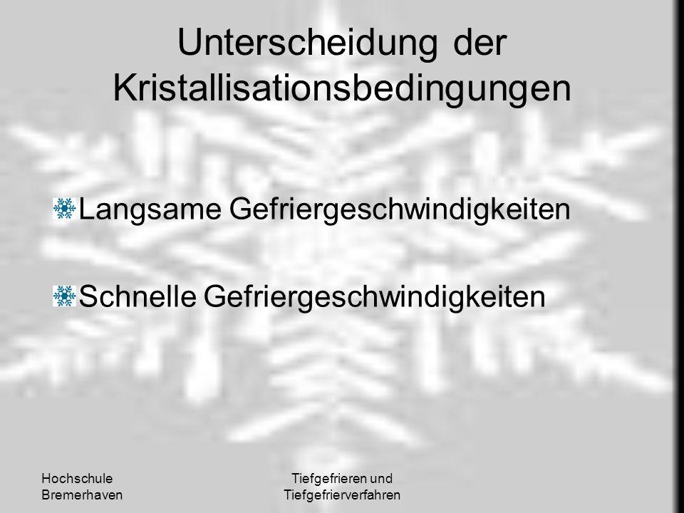 Hochschule Bremerhaven Tiefgefrieren und Tiefgefrierverfahren Unterscheidung der Kristallisationsbedingungen Langsame Gefriergeschwindigkeiten Schnell