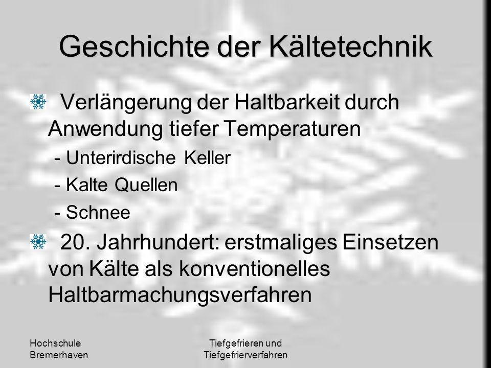 Hochschule Bremerhaven Tiefgefrieren und Tiefgefrierverfahren Geschichte der Kältetechnik Verlängerung der Haltbarkeit durch Anwendung tiefer Temperat