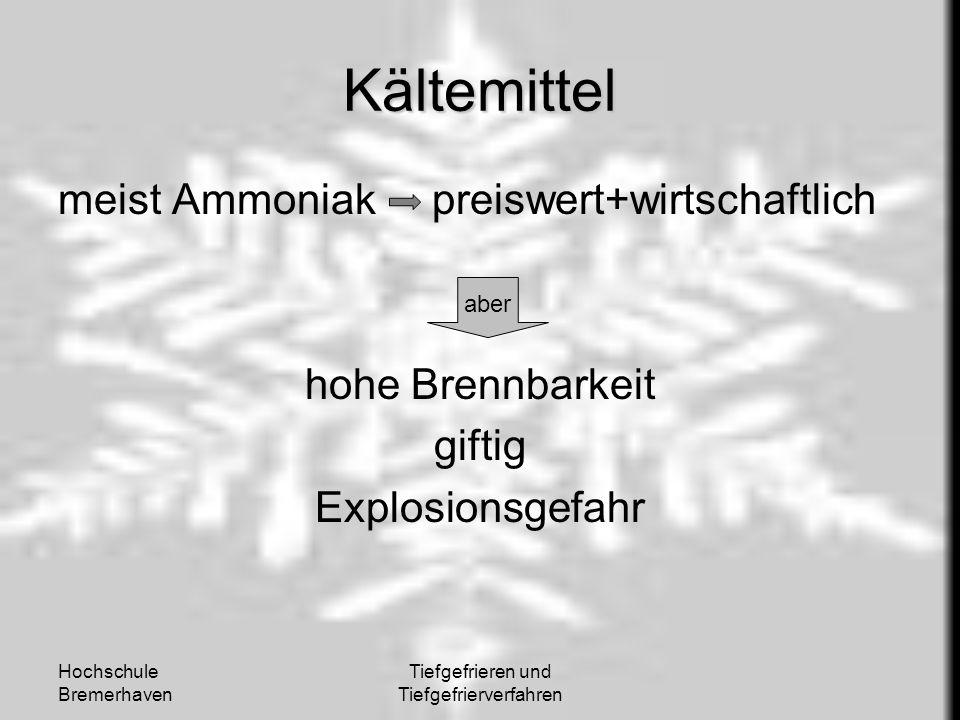 Hochschule Bremerhaven Tiefgefrieren und Tiefgefrierverfahren Kältemittel meist Ammoniak preiswert+wirtschaftlich hohe Brennbarkeit giftig Explosionsg